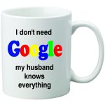 Cana personalizata I dont need Google husband