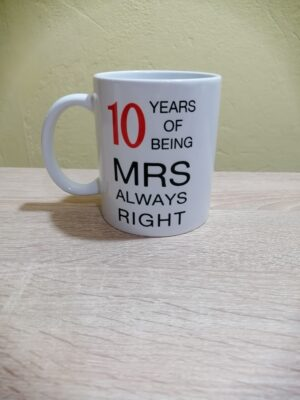 Cana personalizata 10 Years Of Being MRS Always Right